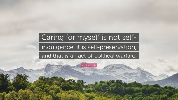 259138-audre-lorde-quote-caring-for-myself-is-not-self-indulgence-it-is